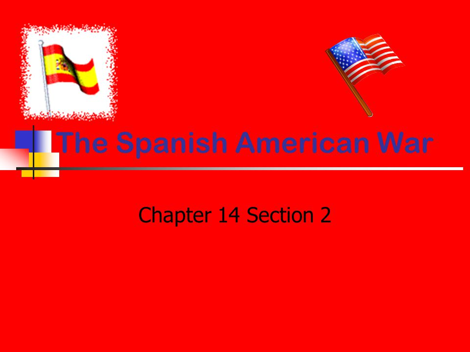 The Spanish American War Chapter 14 Section 2