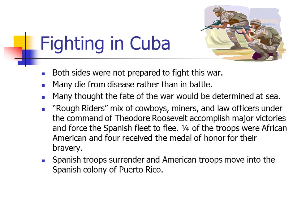 Fighting in Cuba Both sides were not prepared to fight this war.