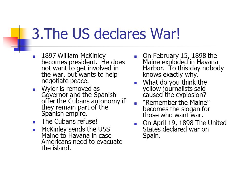 3.The US declares War! 1897 William McKinley becomes president. He does not want to get involved in the war, but wants to help negotiate peace. Wyler