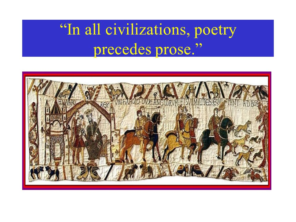 In all civilizations, poetry precedes prose.