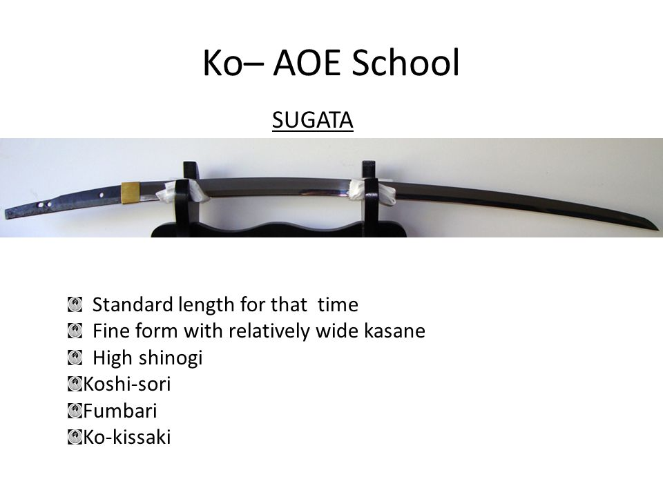 Ko– AOE School SUGATA Standard length for that time Fine form with relatively wide kasane High shinogi Koshi-sori Fumbari Ko-kissaki