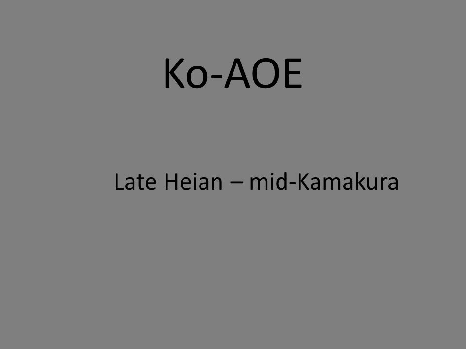 Ko-AOE Late Heian – mid-Kamakura