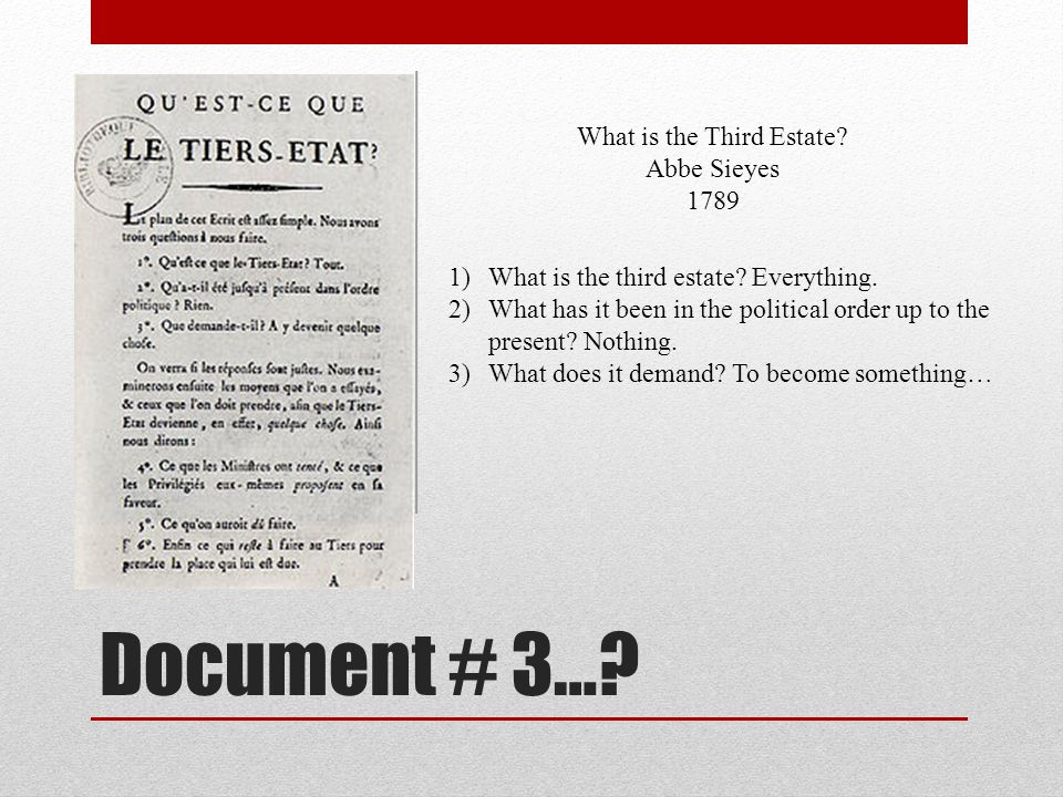 Document # 3…. What is the Third Estate. Abbe Sieyes 1789 1)What is the third estate.