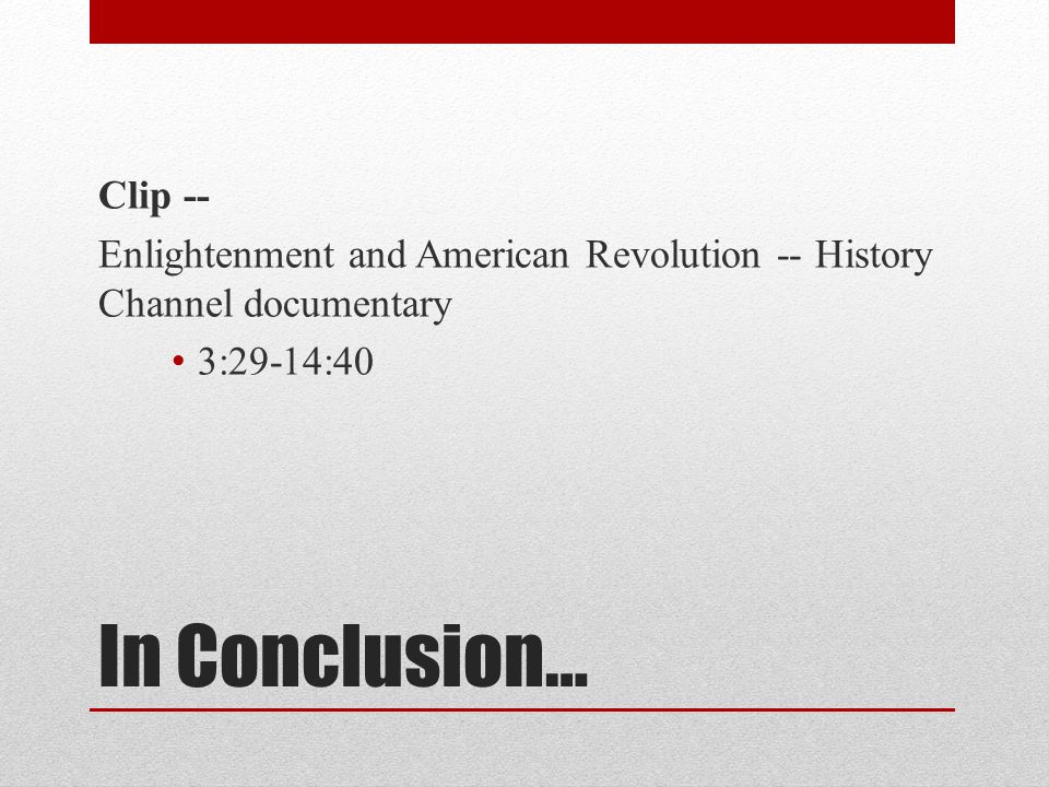 In Conclusion… Clip -- Enlightenment and American Revolution -- History Channel documentary 3:29-14:40