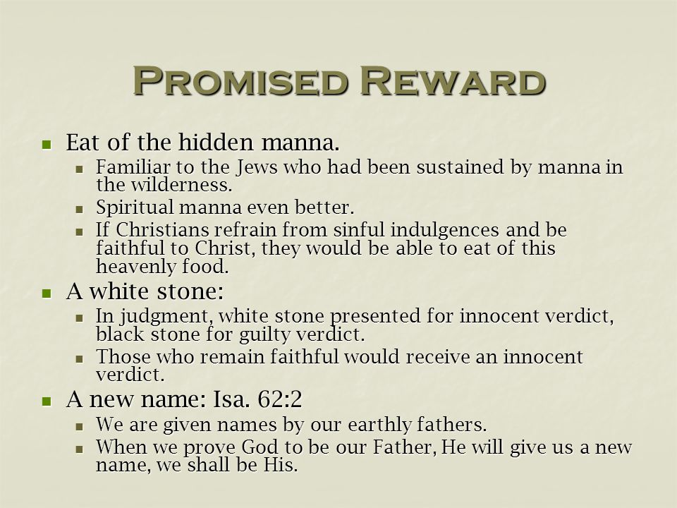 Promised Reward Eat of the hidden manna. Eat of the hidden manna. Familiar to the Jews who had been sustained by manna in the wilderness. Familiar to