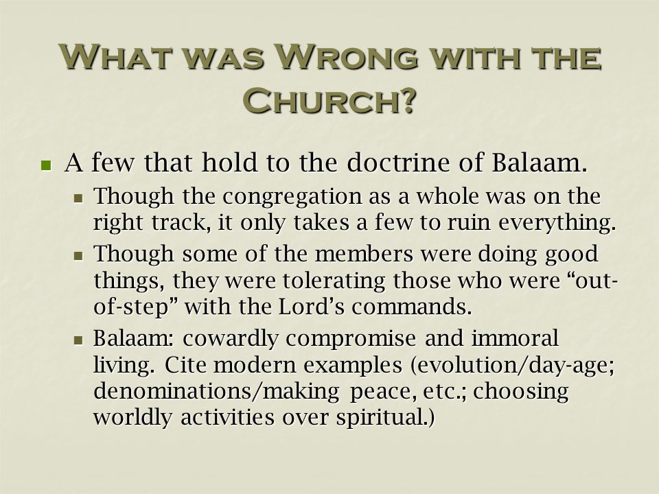What was Wrong with the Church? A few that hold to the doctrine of Balaam. A few that hold to the doctrine of Balaam. Though the congregation as a who