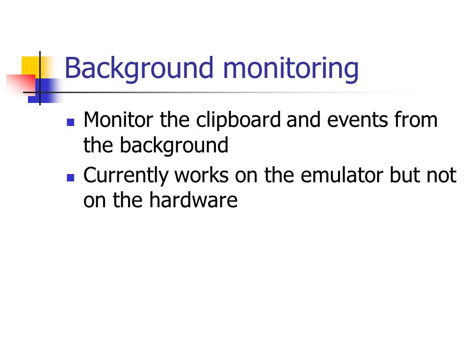 Background monitoring Monitor the clipboard and events from the background Currently works on the emulator but not on the hardware