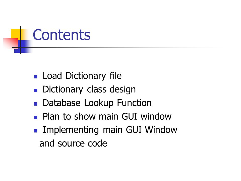 Contents Load Dictionary file Dictionary class design Database Lookup Function Plan to show main GUI window Implementing main GUI Window and source co