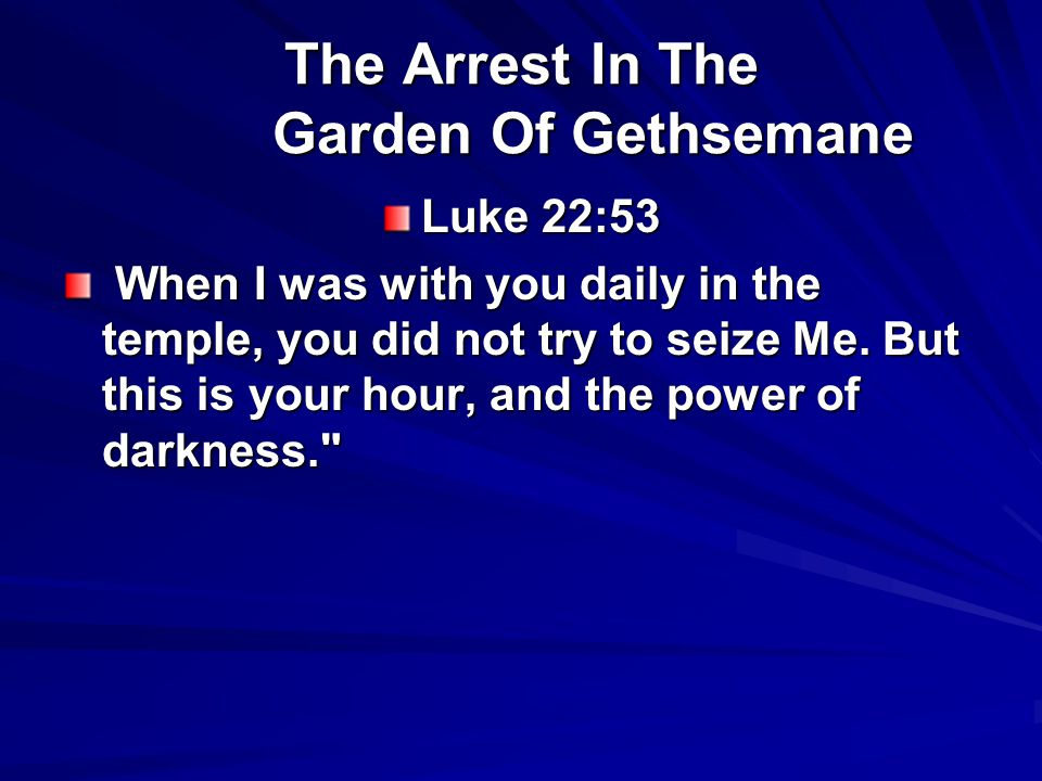 The Arrest In The Garden Of Gethsemane Luke 22:53 When I was with you daily in the temple, you did not try to seize Me.