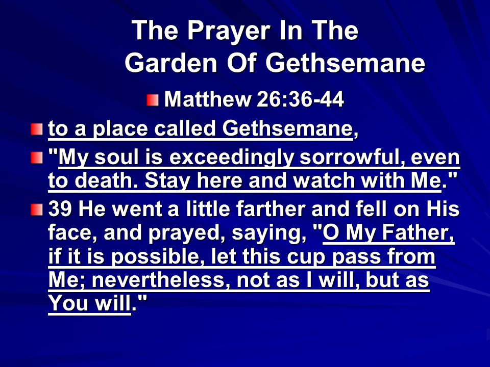 The Prayer In The Garden Of Gethsemane Matthew 26:36-44 to a place called Gethsemane, My soul is exceedingly sorrowful, even to death.