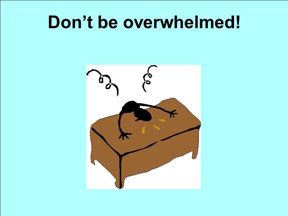 Don't be overwhelmed!