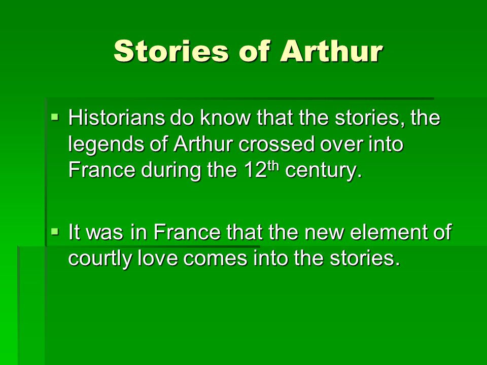 Stories of Arthur  During the mid 12 th century the stories traveled to Germany.