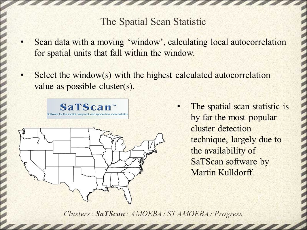 The Spatial Scan Statistic Scan data with a moving 'window', calculating local autocorrelation for spatial units that fall within the window. Select t