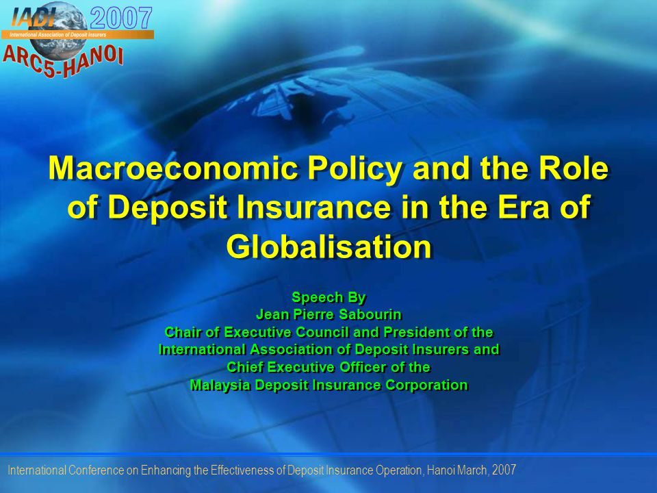 2 International Conference on Enhancing the Effectiveness of Deposit Insurance Operation, Hanoi March, 2007 Outline Short perspective on how globalisation complicates the conduct of macroeconomic policies, and the risks and rewards of globalisation.