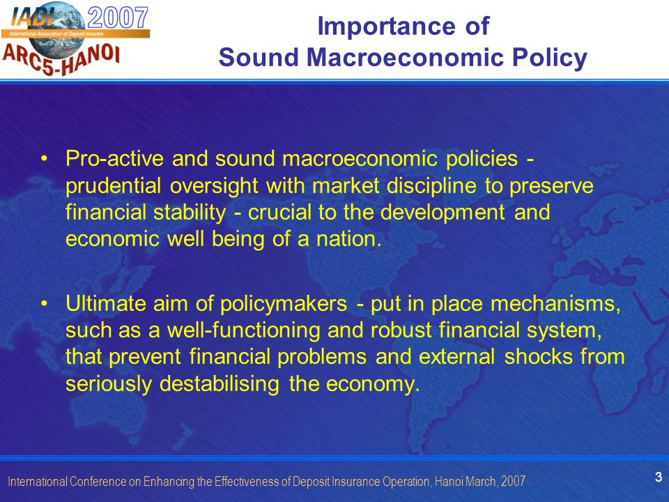 4 International Conference on Enhancing the Effectiveness of Deposit Insurance Operation, Hanoi March, 2007 Globalisation and Macroeconomic Policy Globalisation complicates the conduct of macroeconomic policies in a number of ways.