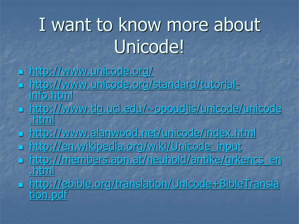 I want to know more about Unicode! http://www.unicode.org/ http://www.unicode.org/ http://www.unicode.org/ http://www.unicode.org/standard/tutorial- i
