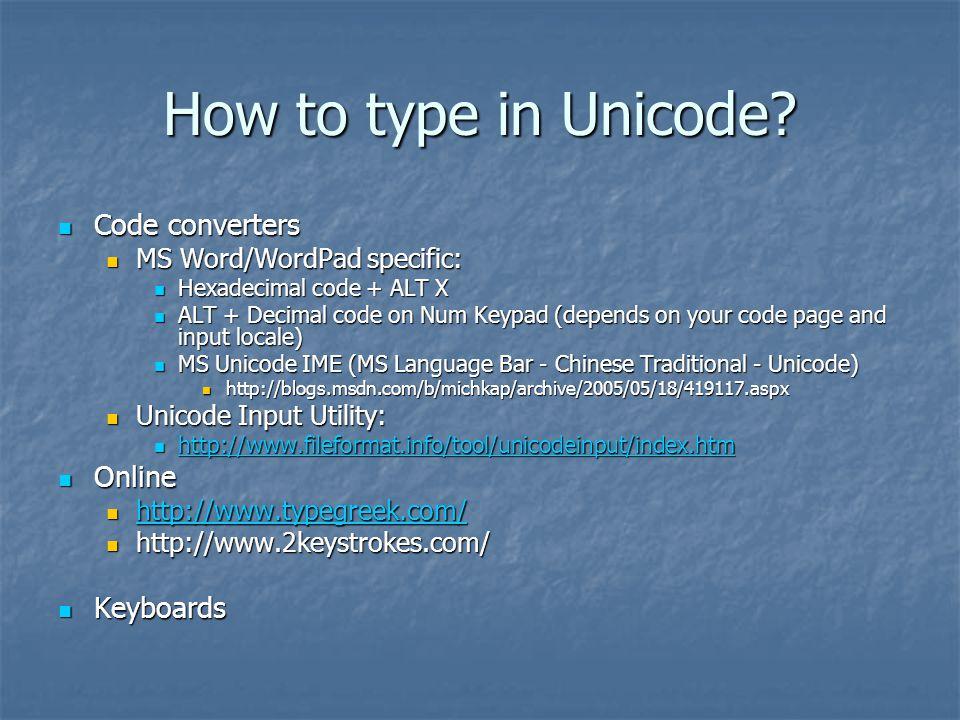 How to type in Unicode? Code converters Code converters MS Word/WordPad specific: MS Word/WordPad specific: Hexadecimal code + ALT X Hexadecimal code