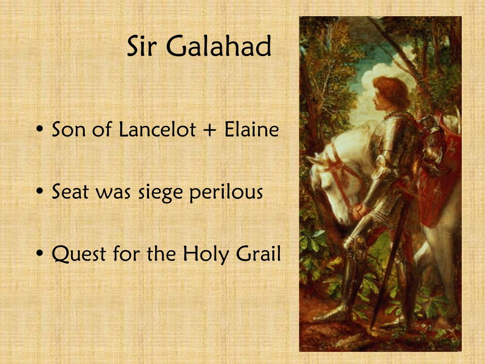 Sir Lancelot Greatest of King Arthur's Knights One of the most trusted Has an affair with Guinevere