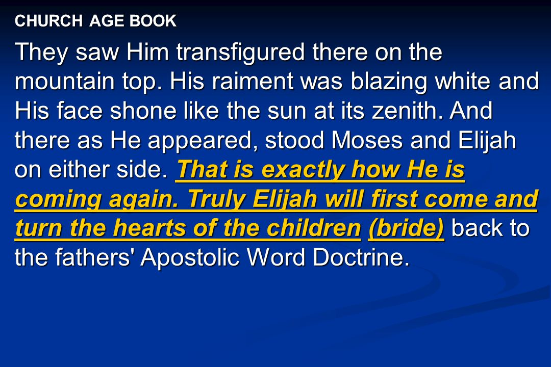 CHURCH AGE BOOK They saw Him transfigured there on the mountain top. His raiment was blazing white and His face shone like the sun at its zenith. And