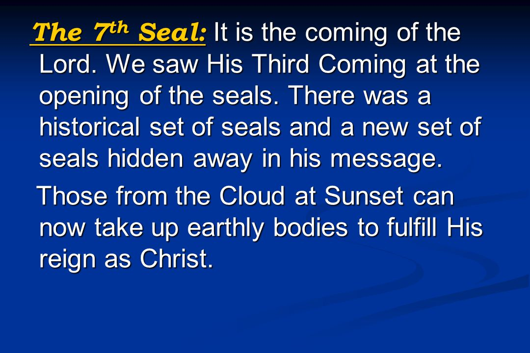 The 7 th Seal: It is the coming of the Lord. We saw His Third Coming at the opening of the seals. There was a historical set of seals and a new set of