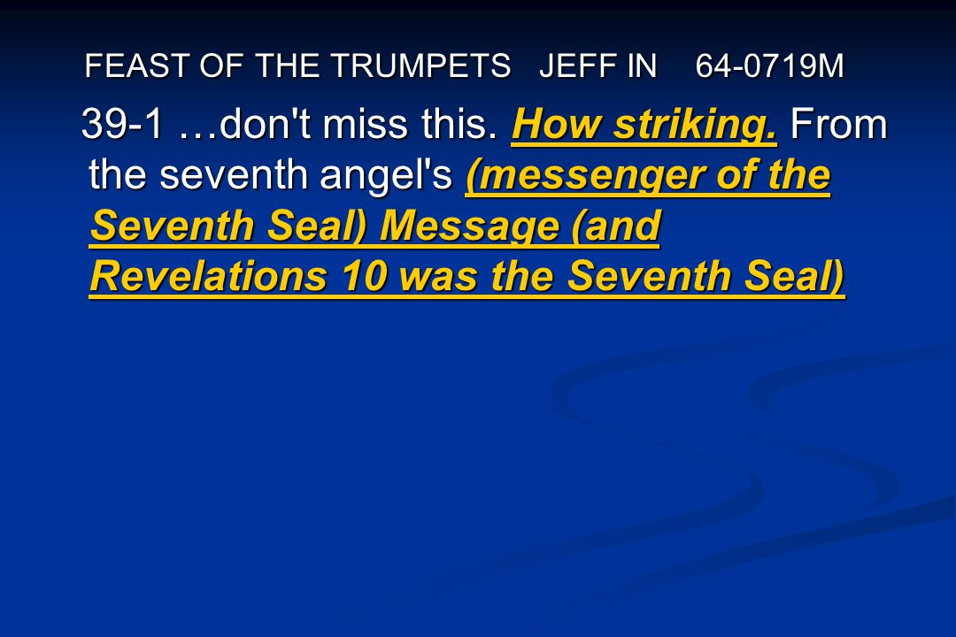 FEAST OF THE TRUMPETS JEFF IN 64-0719M FEAST OF THE TRUMPETS JEFF IN 64-0719M 39-1 …don't miss this. How striking. From the seventh angel's (messenger