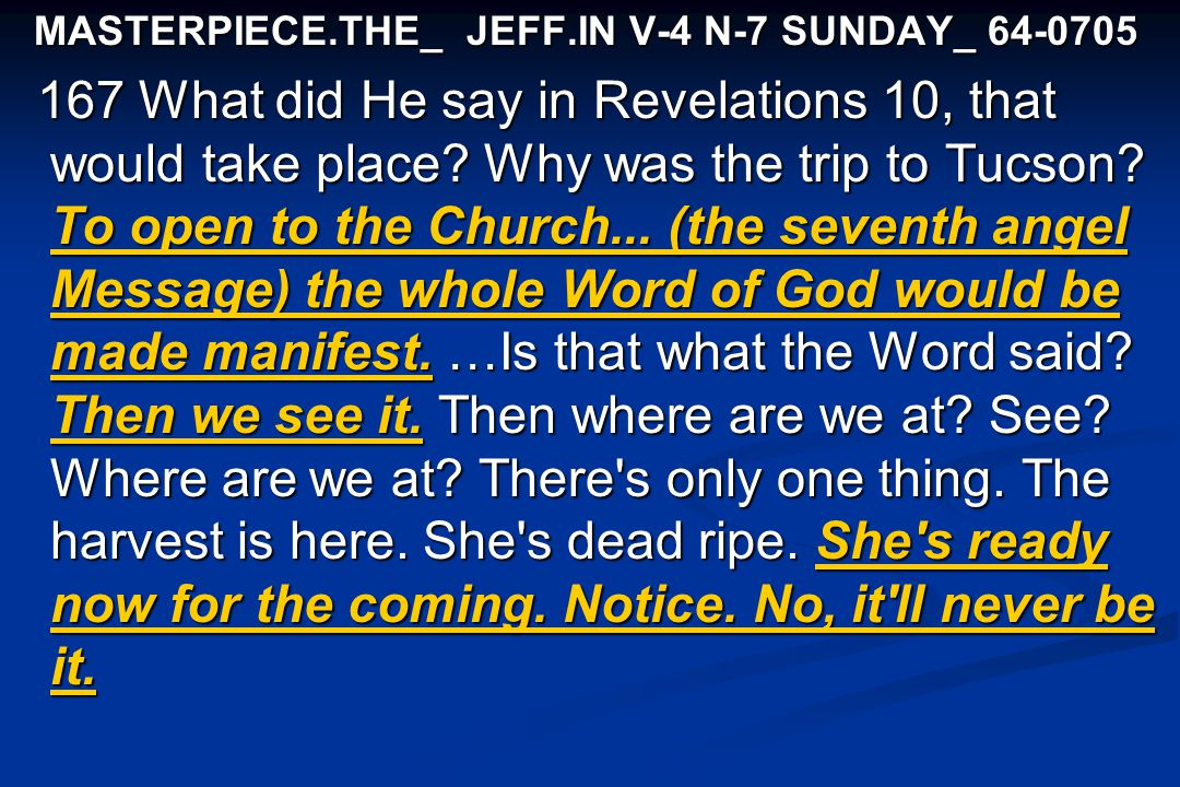 MASTERPIECE.THE_ JEFF.IN V-4 N-7 SUNDAY_ 64-0705 MASTERPIECE.THE_ JEFF.IN V-4 N-7 SUNDAY_ 64-0705 167 What did He say in Revelations 10, that would ta