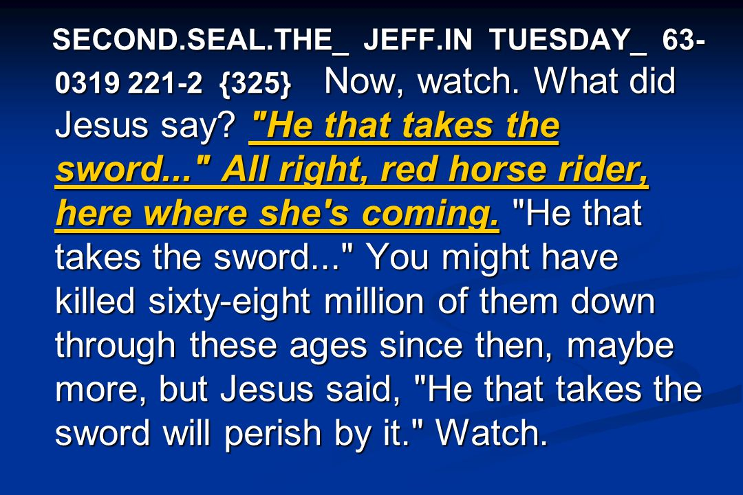 SECOND.SEAL.THE_ JEFF.IN TUESDAY_ 63- 0319 221-2 {325} Now, watch.