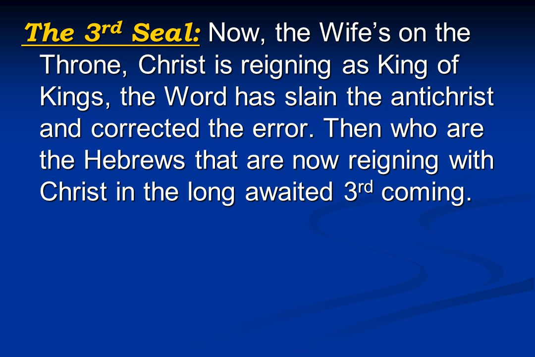The 3 rd Seal: Now, the Wife's on the Throne, Christ is reigning as King of Kings, the Word has slain the antichrist and corrected the error. Then who
