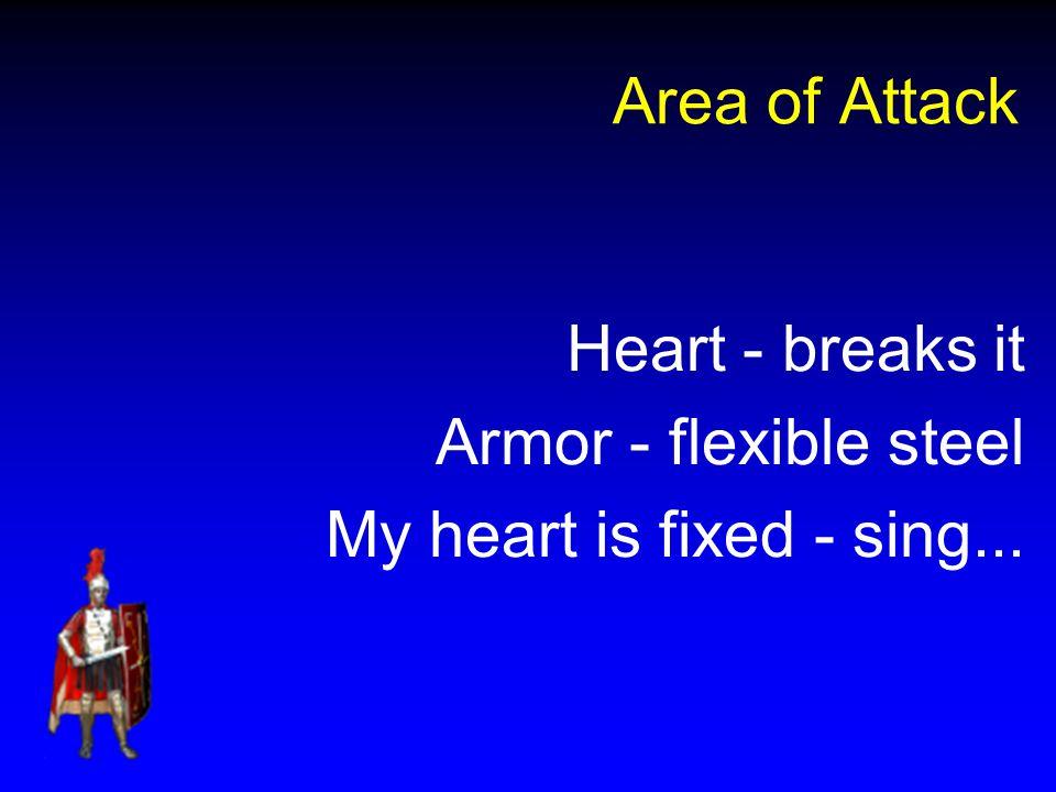 Area of Attack Heart - breaks it Armor - flexible steel My heart is fixed - sing...