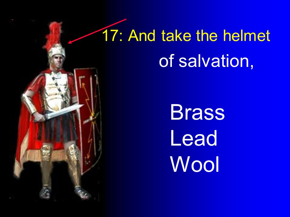 17: And take the helmet of salvation, Brass Lead Wool