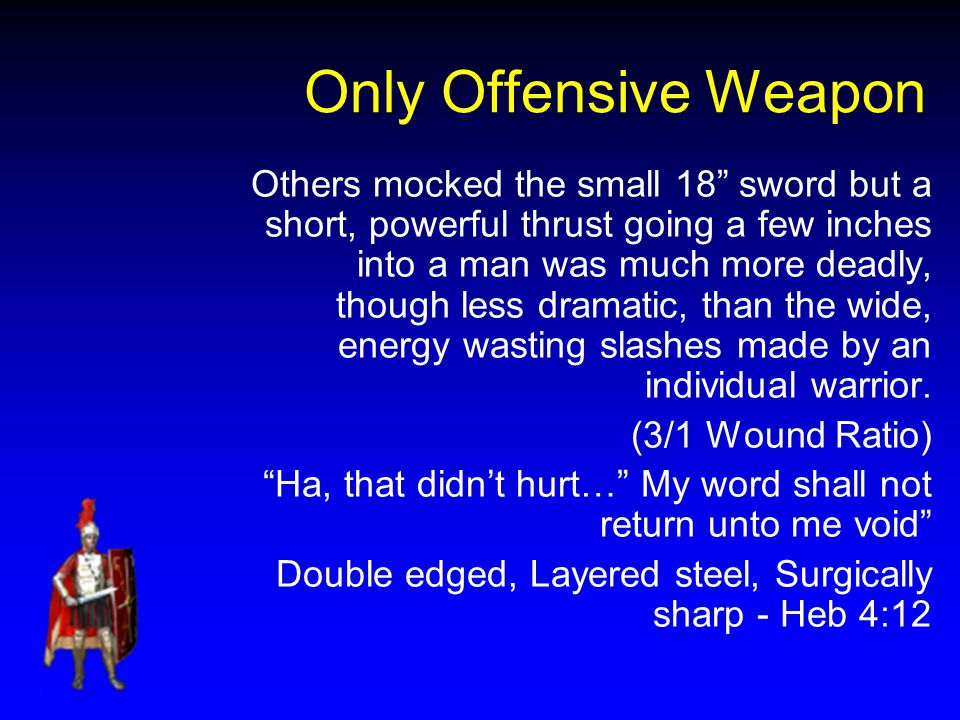 Only Offensive Weapon Others mocked the small 18 sword but a short, powerful thrust going a few inches into a man was much more deadly, though less dramatic, than the wide, energy wasting slashes made by an individual warrior.