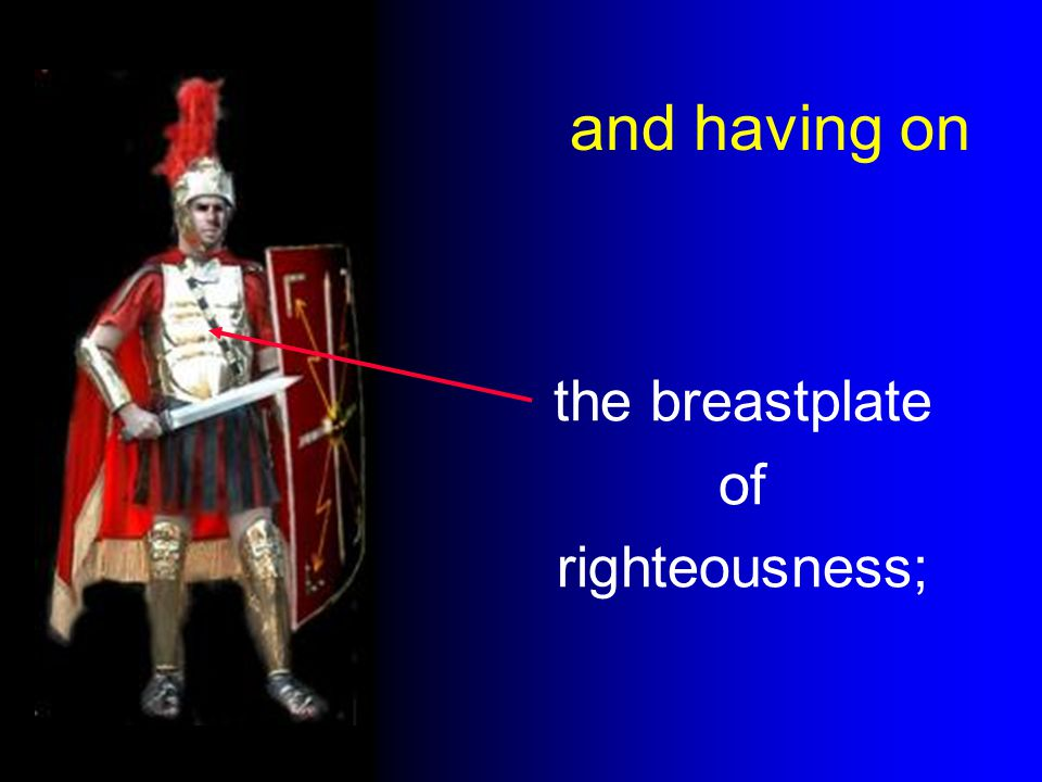 and having on the breastplate of righteousness;