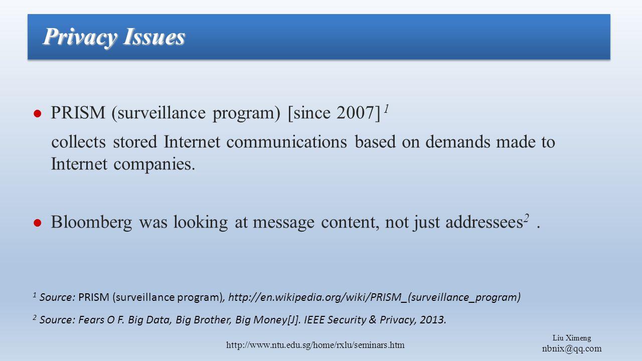 Liu Ximeng nbnix@qq.com http://www.ntu.edu.sg/home/rxlu/seminars.htm PRISM (surveillance program) [since 2007] 1 collects stored Internet communications based on demands made to Internet companies.