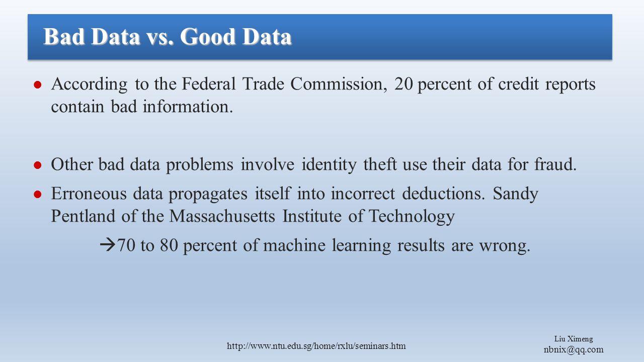 Liu Ximeng nbnix@qq.com http://www.ntu.edu.sg/home/rxlu/seminars.htm According to the Federal Trade Commission, 20 percent of credit reports contain bad information.