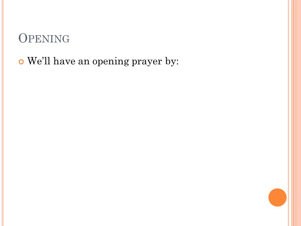 O PENING We'll have an opening prayer by: