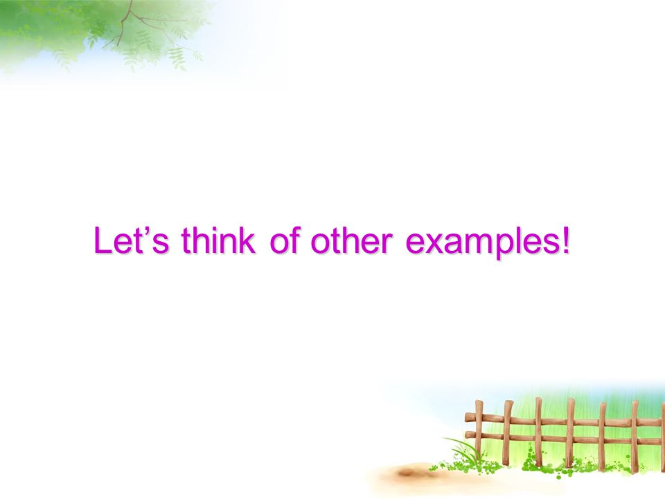Let's think of other examples!