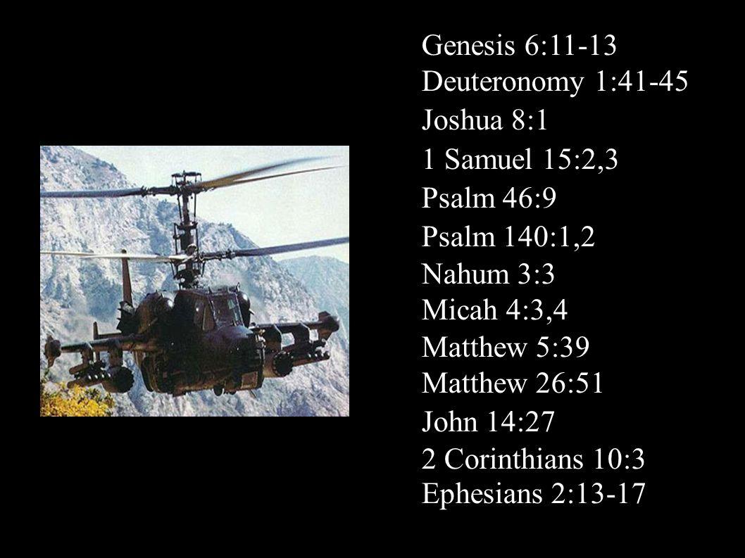 Genesis 6:11-13 Deuteronomy 1:41-45 Joshua 8:1 1 Samuel 15:2,3 Psalm 46:9 Psalm 140:1,2 Nahum 3:3 Micah 4:3,4 Matthew 5:39 Matthew 26:51 John 14:27 2 Corinthians 10:3 Ephesians 2:13-17