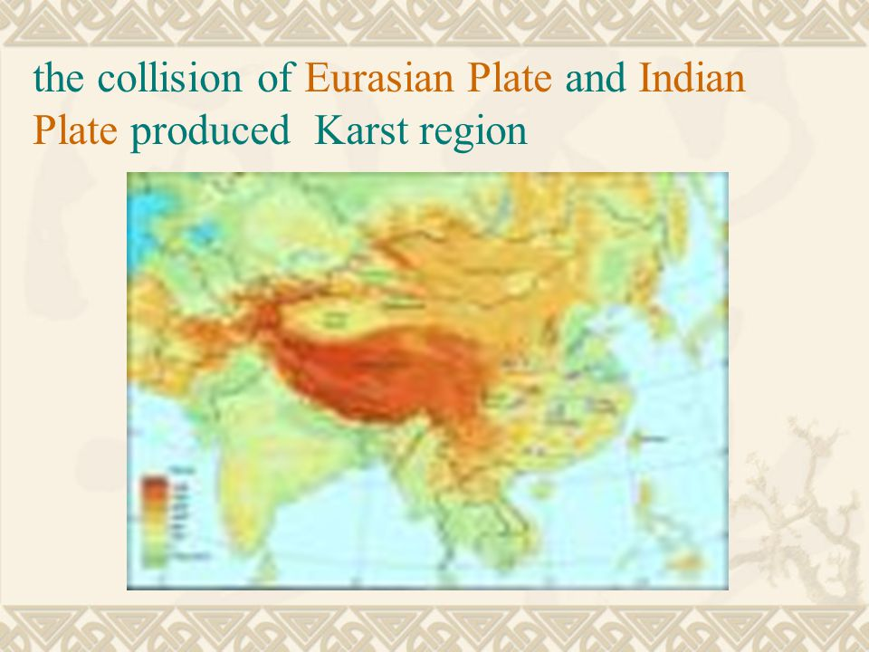 the collision of Eurasian Plate and Indian Plate produced Karst region
