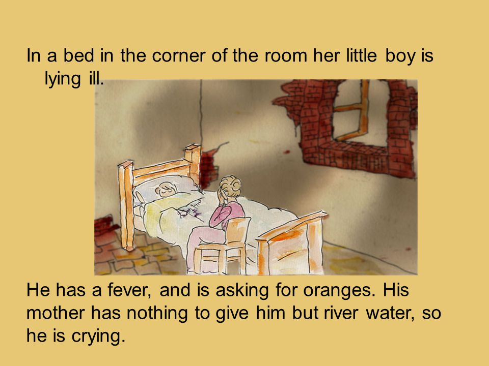 In a bed in the corner of the room her little boy is lying ill.