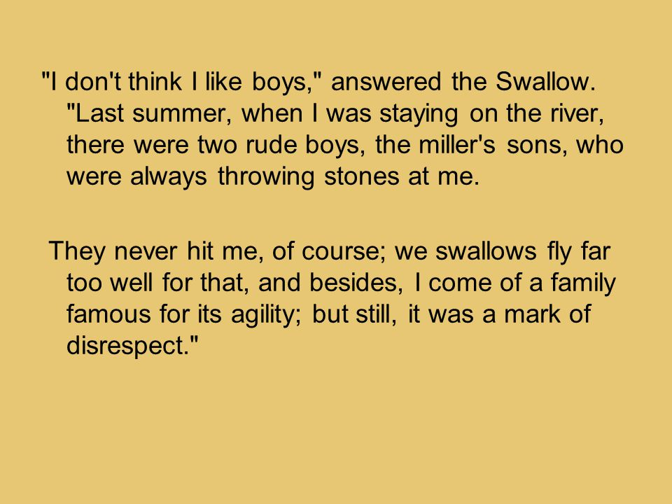 I don t think I like boys, answered the Swallow.