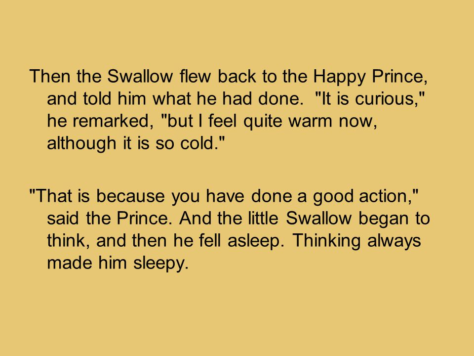 Then the Swallow flew back to the Happy Prince, and told him what he had done.