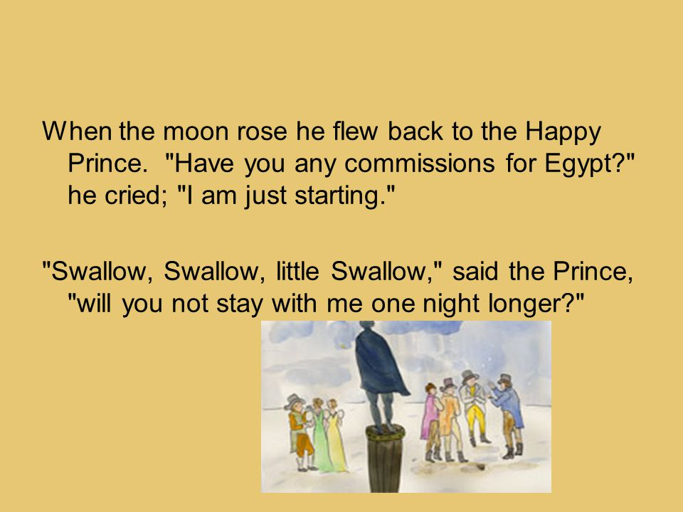 When the moon rose he flew back to the Happy Prince.