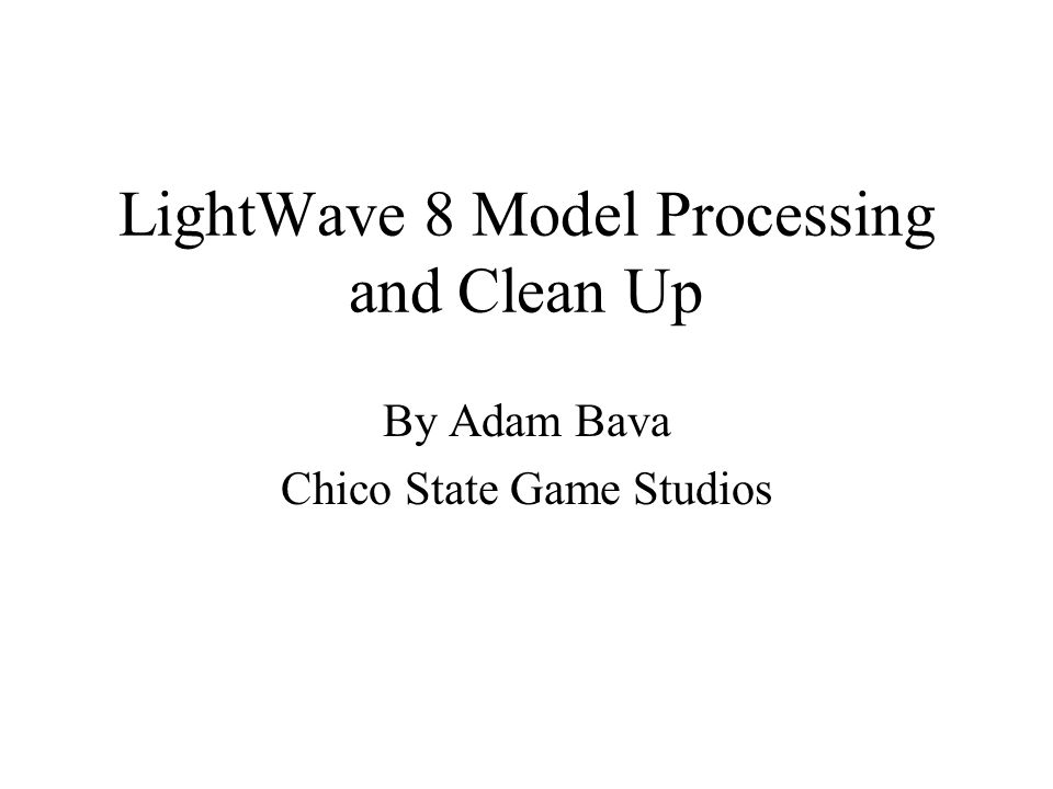 LightWave 8 Model Processing and Clean Up By Adam Bava Chico State Game Studios