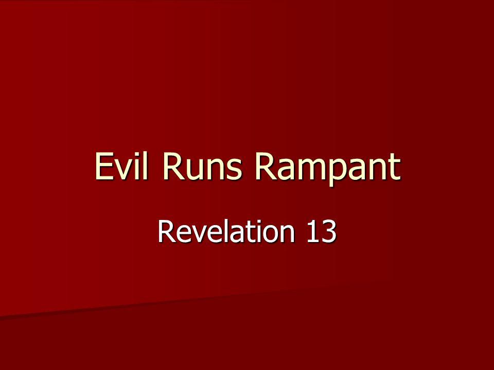 Evil Runs Rampant Revelation 13