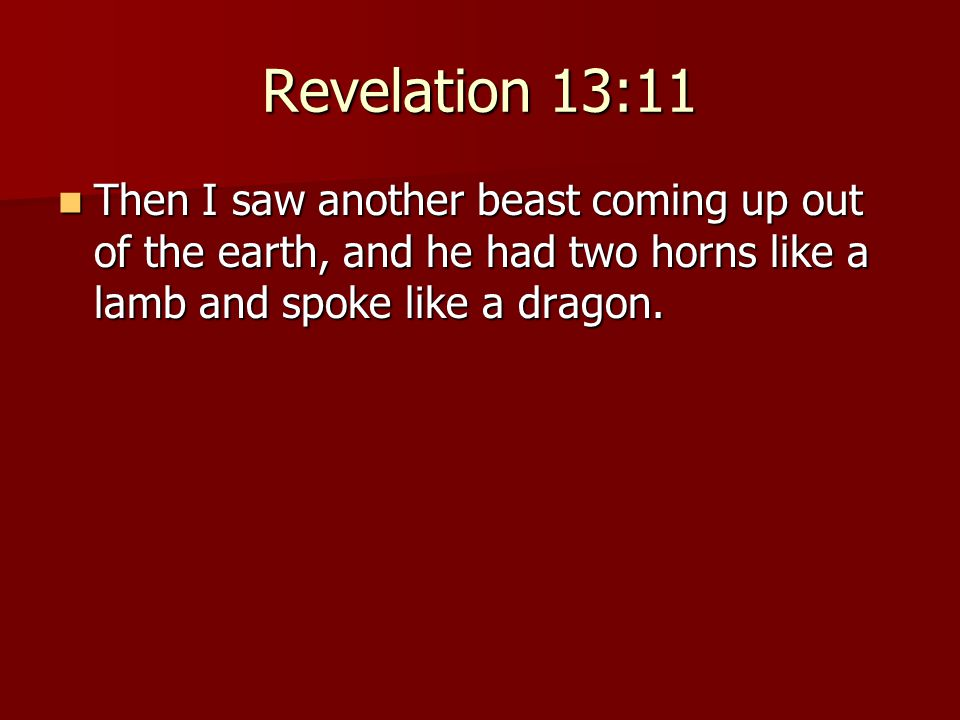 Revelation 13:11 Then I saw another beast coming up out of the earth, and he had two horns like a lamb and spoke like a dragon.