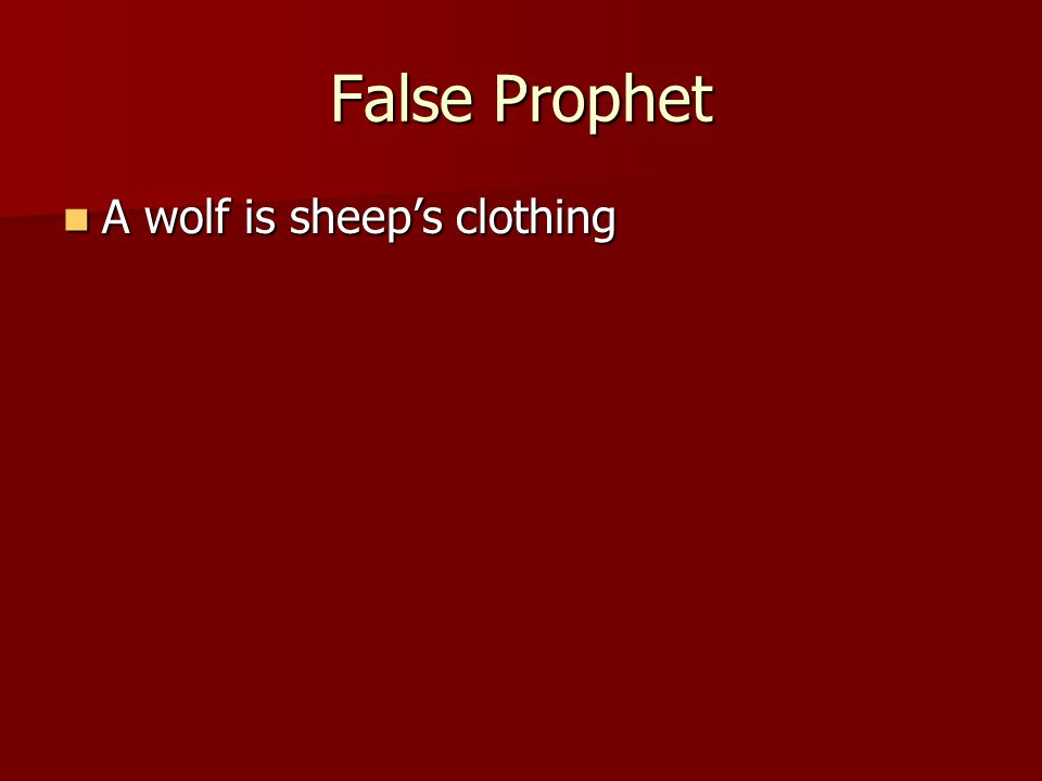 False Prophet A wolf is sheep's clothing A wolf is sheep's clothing