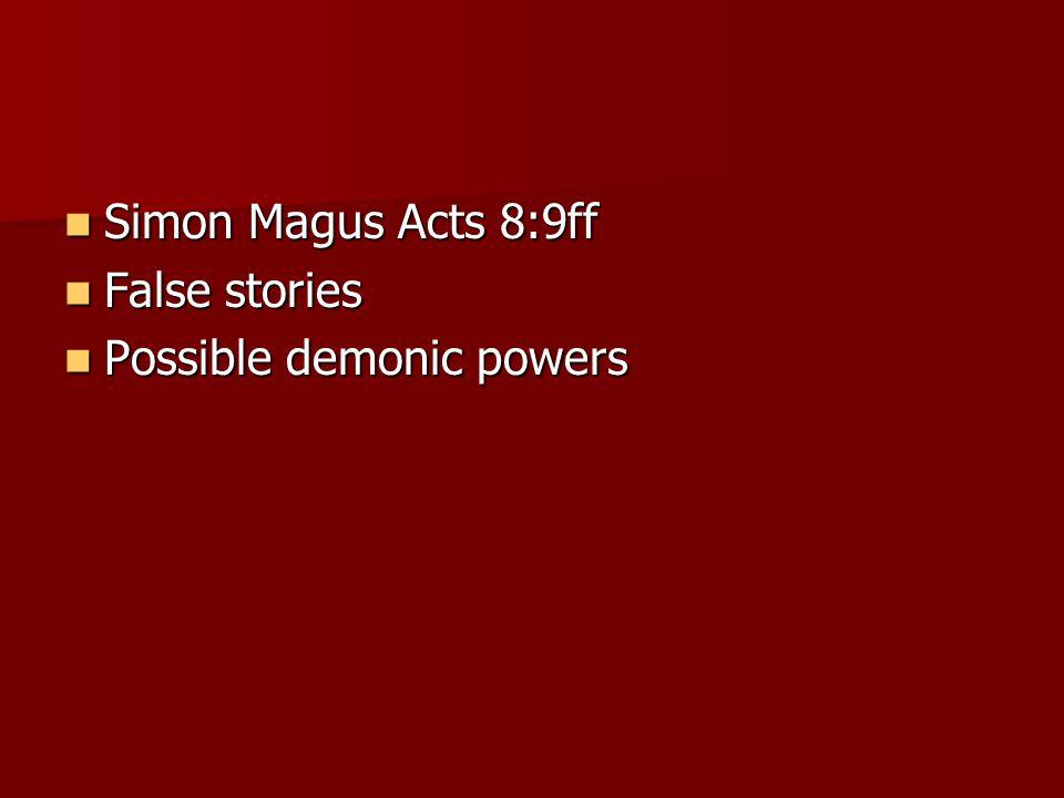 Simon Magus Acts 8:9ff Simon Magus Acts 8:9ff False stories False stories Possible demonic powers Possible demonic powers