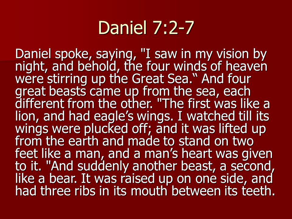 Daniel 7:2-7 Daniel spoke, saying,
