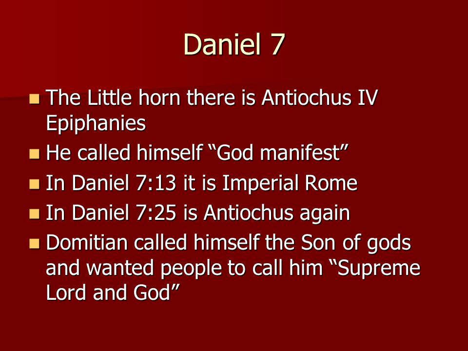 """Daniel 7 The Little horn there is Antiochus IV Epiphanies The Little horn there is Antiochus IV Epiphanies He called himself """"God manifest"""" He called"""