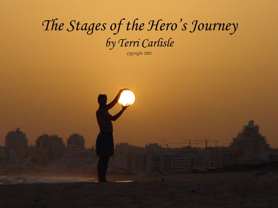 The Stages of the Hero's Journey by Terri Carlisle Copyright 2005
